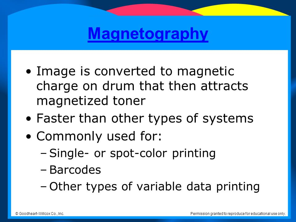 Magnetography Image is converted to magnetic charge on drum that then attracts magnetized toner. Faster than other types of systems.