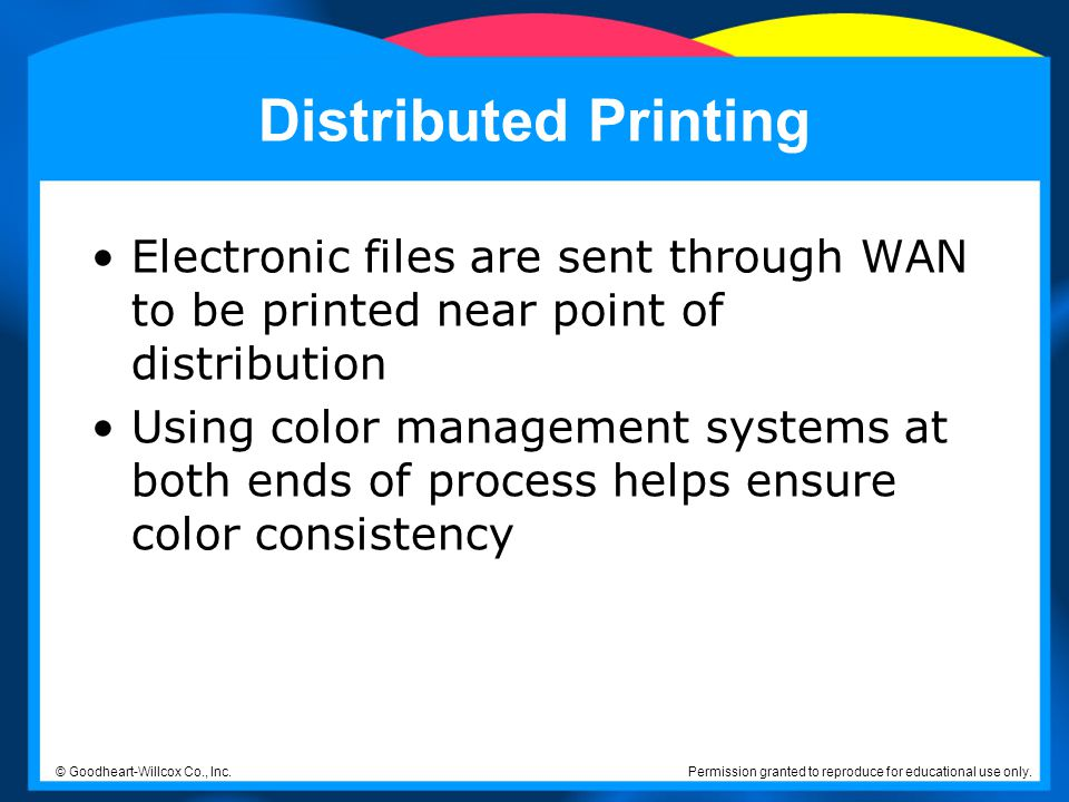 Distributed Printing Electronic files are sent through WAN to be printed near point of distribution.