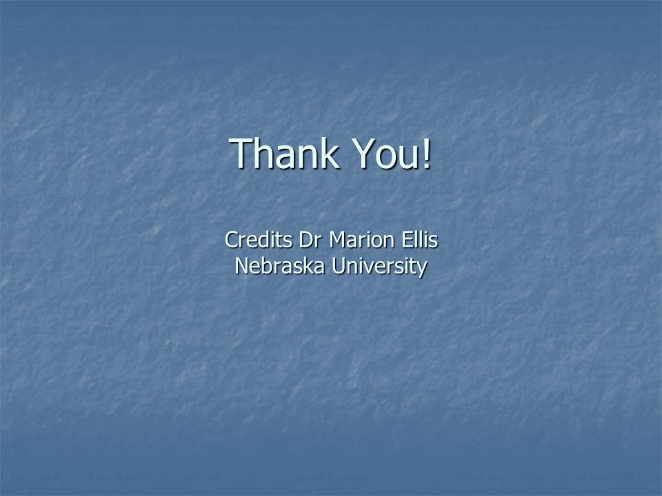 Thank You! Credits Dr Marion Ellis Nebraska University