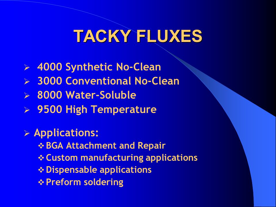 TACKY FLUXES 4000 Synthetic No-Clean 3000 Conventional No-Clean