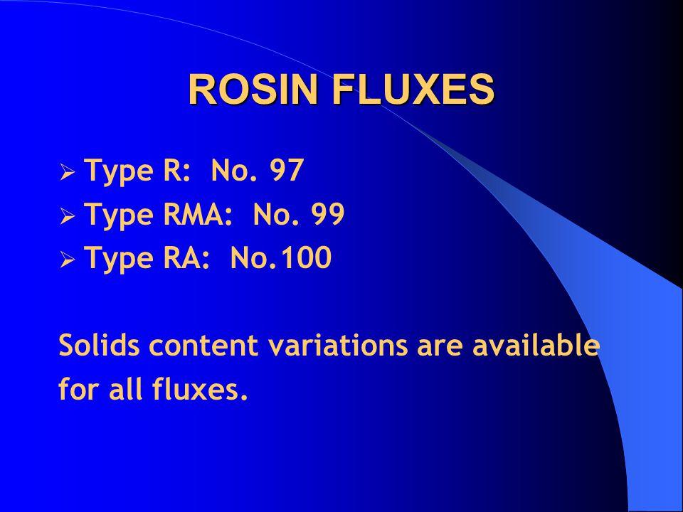 ROSIN FLUXES Type R: No. 97 Type RMA: No. 99 Type RA: No.100