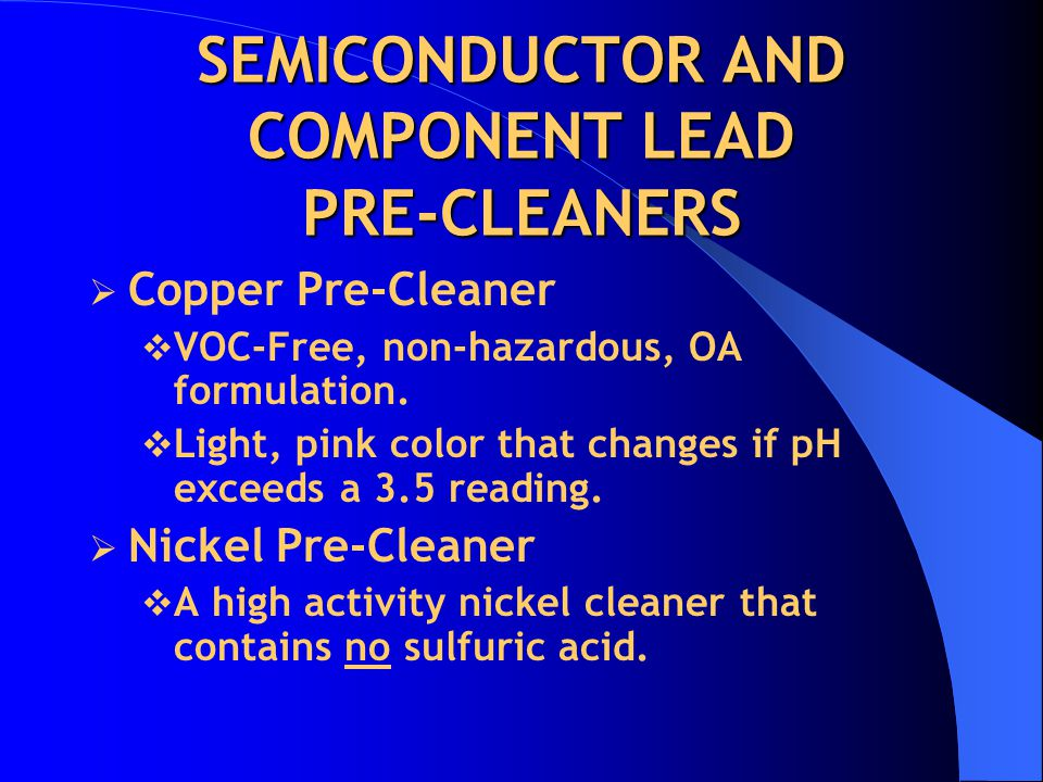 SEMICONDUCTOR AND COMPONENT LEAD PRE-CLEANERS