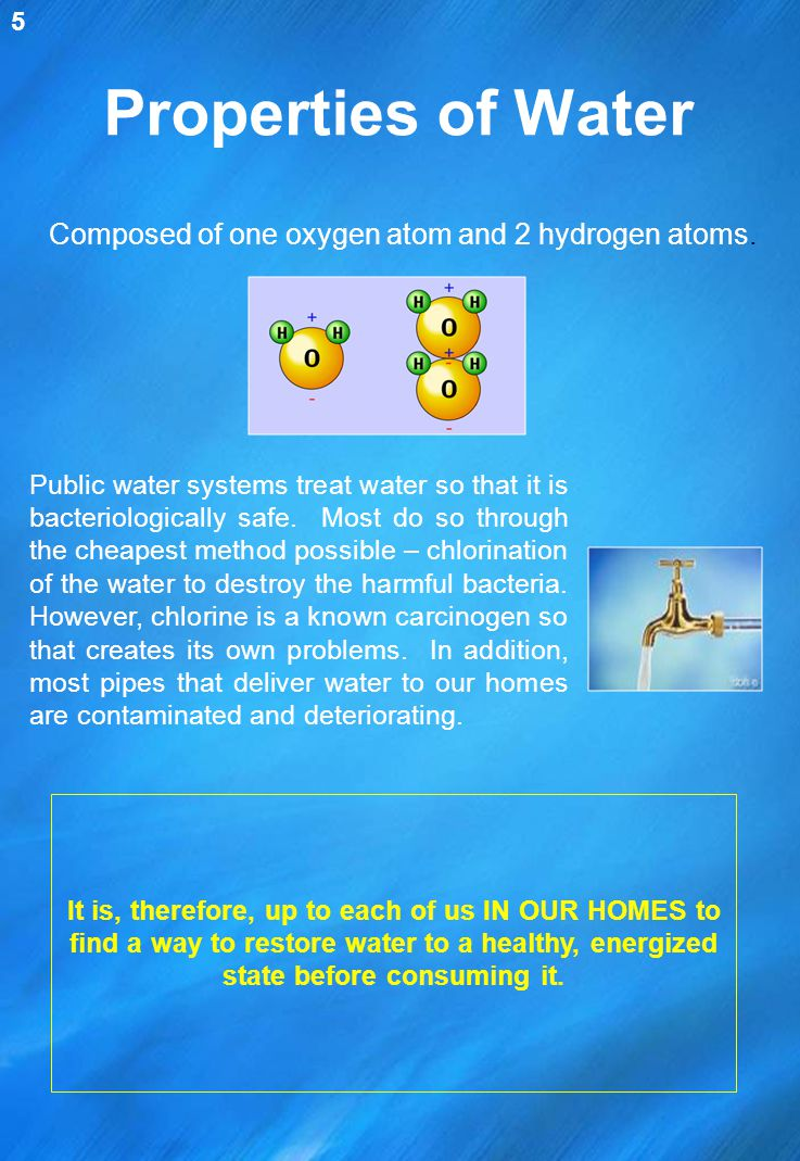 Properties of Water Composed of one oxygen atom and 2 hydrogen atoms.