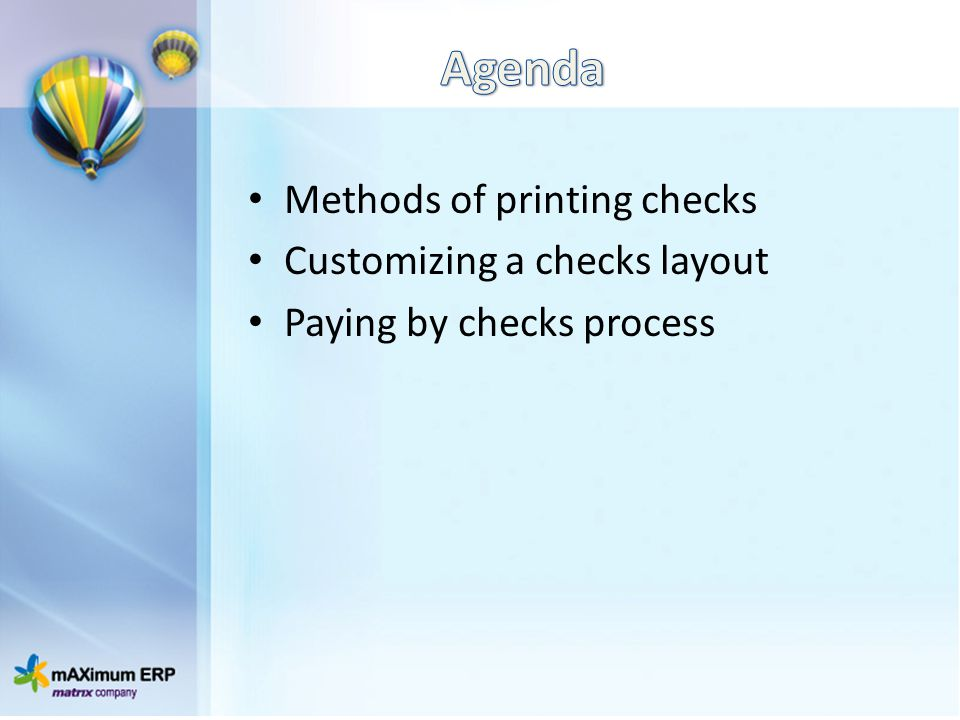 Agenda Methods of printing checks Customizing a checks layout
