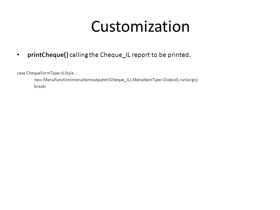 Customization printCheque() calling the Cheque_IL report to be printed. case ChequeFormType::ILStyle :