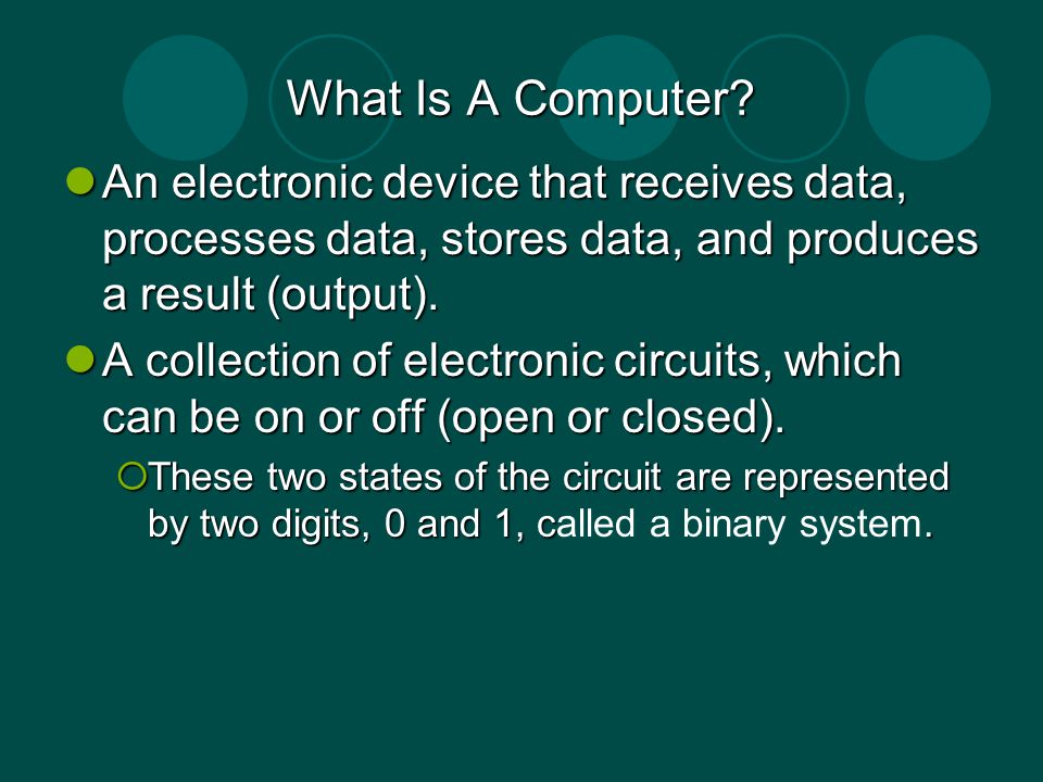 What Is A Computer An electronic device that receives data, processes data, stores data, and produces a result (output).