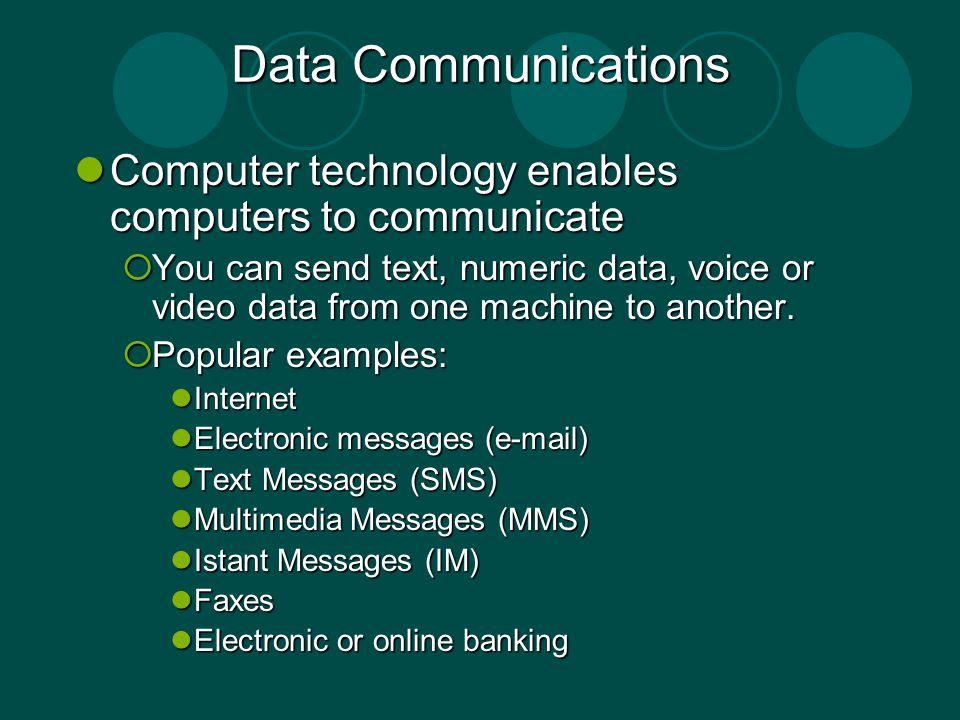Data Communications Computer technology enables computers to communicate.