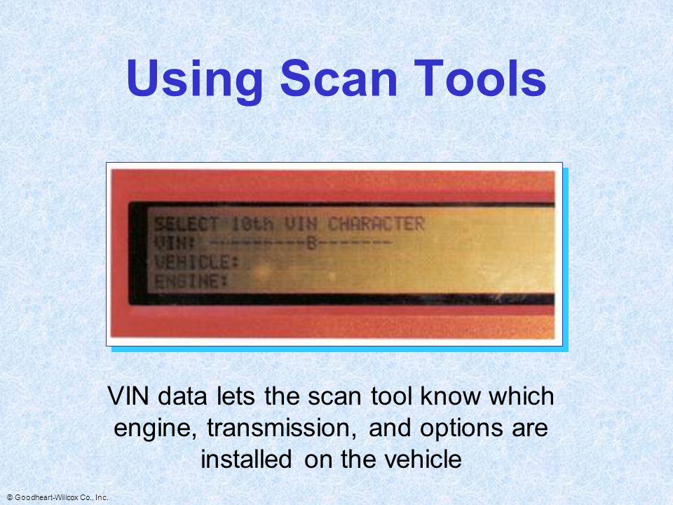 Using Scan Tools VIN data lets the scan tool know which engine, transmission, and options are installed on the vehicle.