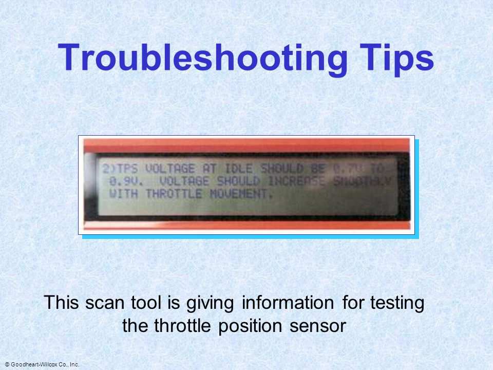 Troubleshooting Tips This scan tool is giving information for testing the throttle position sensor