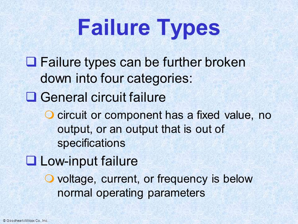 Failure Types Failure types can be further broken down into four categories: General circuit failure.