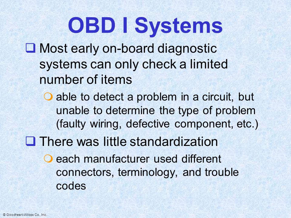 OBD I Systems Most early on-board diagnostic systems can only check a limited number of items.