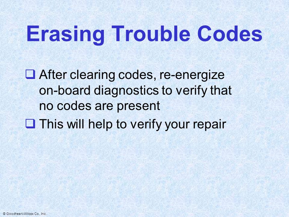 Erasing Trouble Codes After clearing codes, re-energize on-board diagnostics to verify that no codes are present.