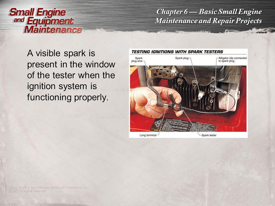 A visible spark is present in the window of the tester when the ignition system is functioning properly.