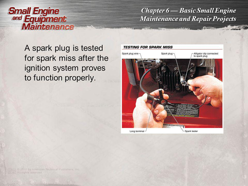 A spark plug is tested for spark miss after the ignition system proves to function properly.