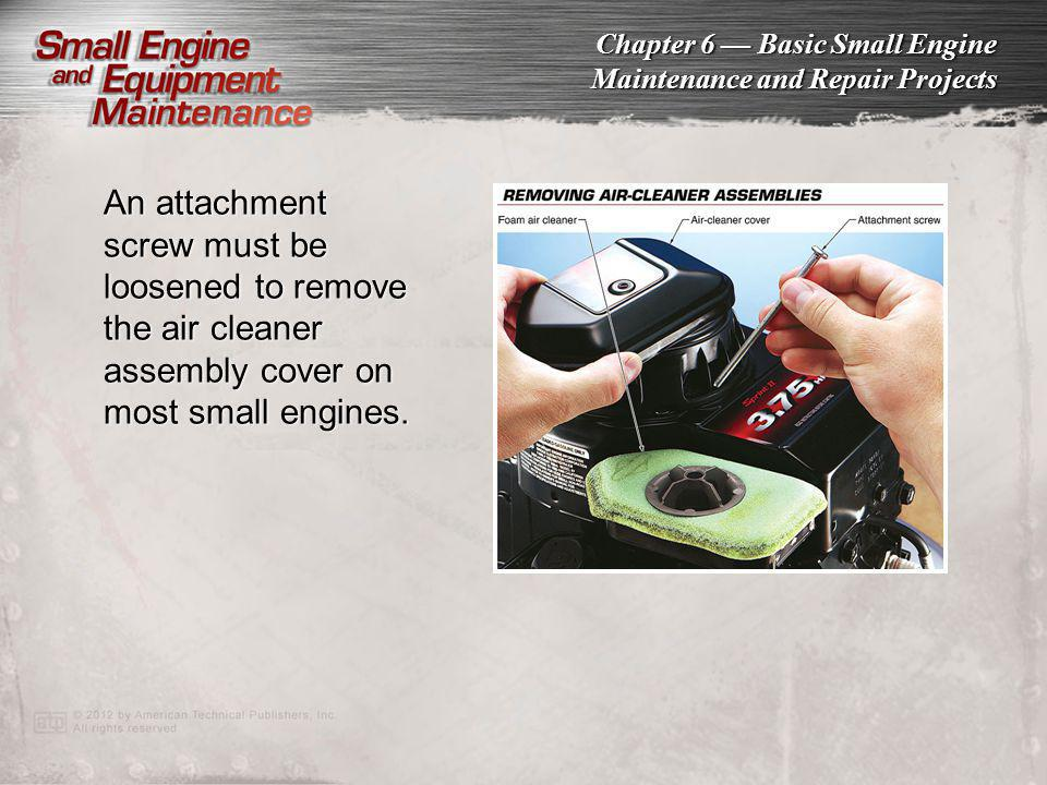 An attachment screw must be loosened to remove the air cleaner assembly cover on most small engines.
