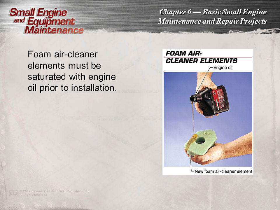 Foam air-cleaner elements must be saturated with engine oil prior to installation.