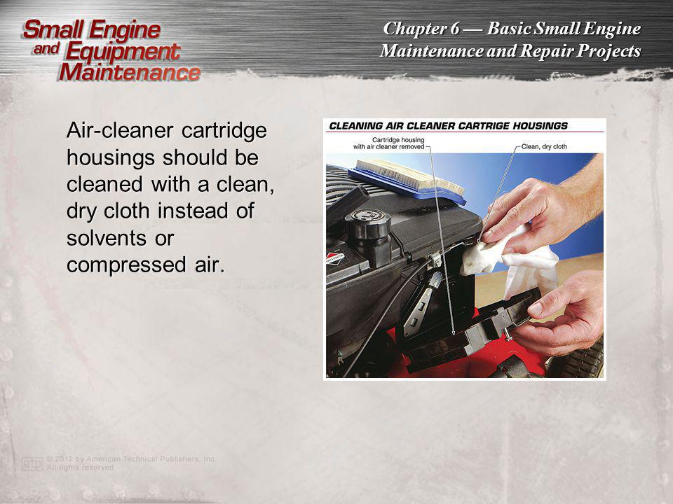 Air-cleaner cartridge housings should be cleaned with a clean, dry cloth instead of solvents or compressed air.