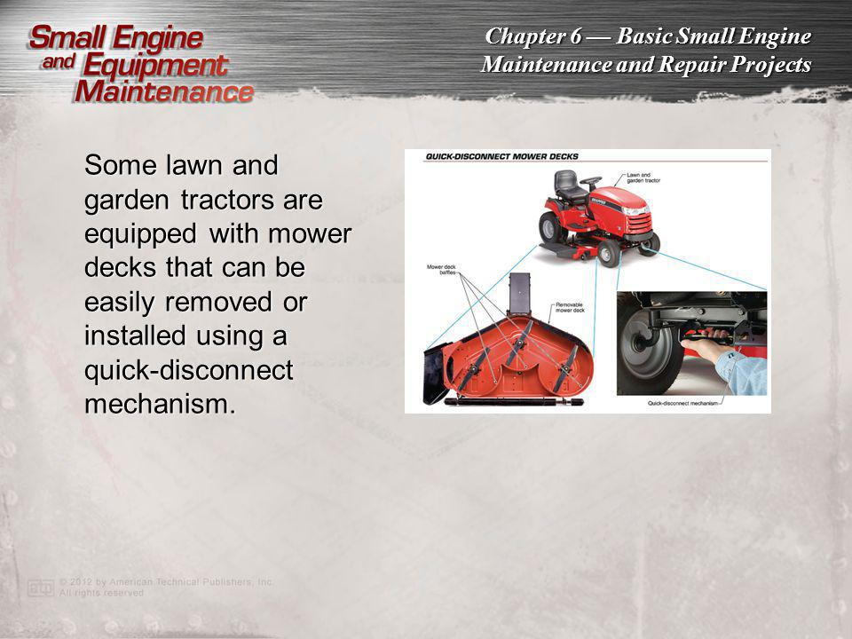 Some lawn and garden tractors are equipped with mower decks that can be easily removed or installed using a quick-disconnect mechanism.