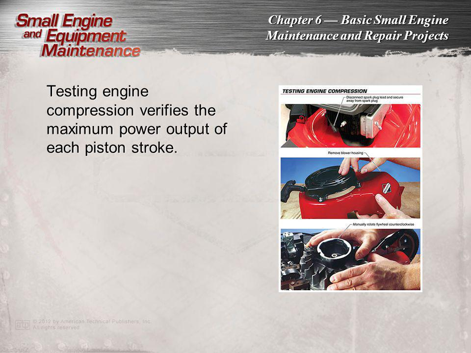 Testing engine compression verifies the maximum power output of each piston stroke.