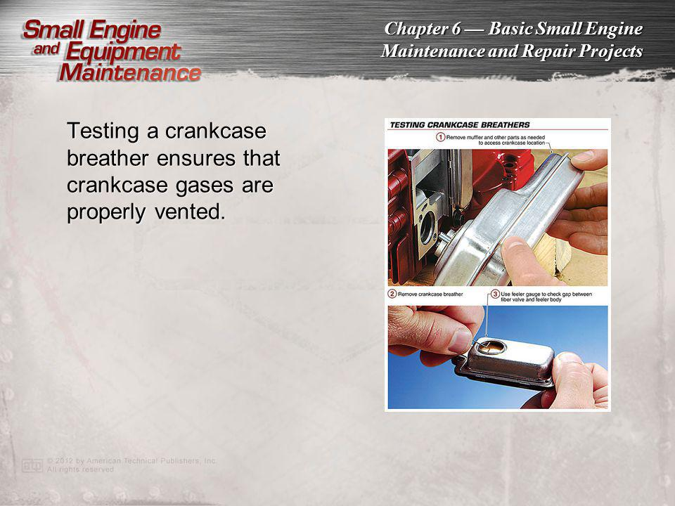 Testing a crankcase breather ensures that crankcase gases are properly vented.
