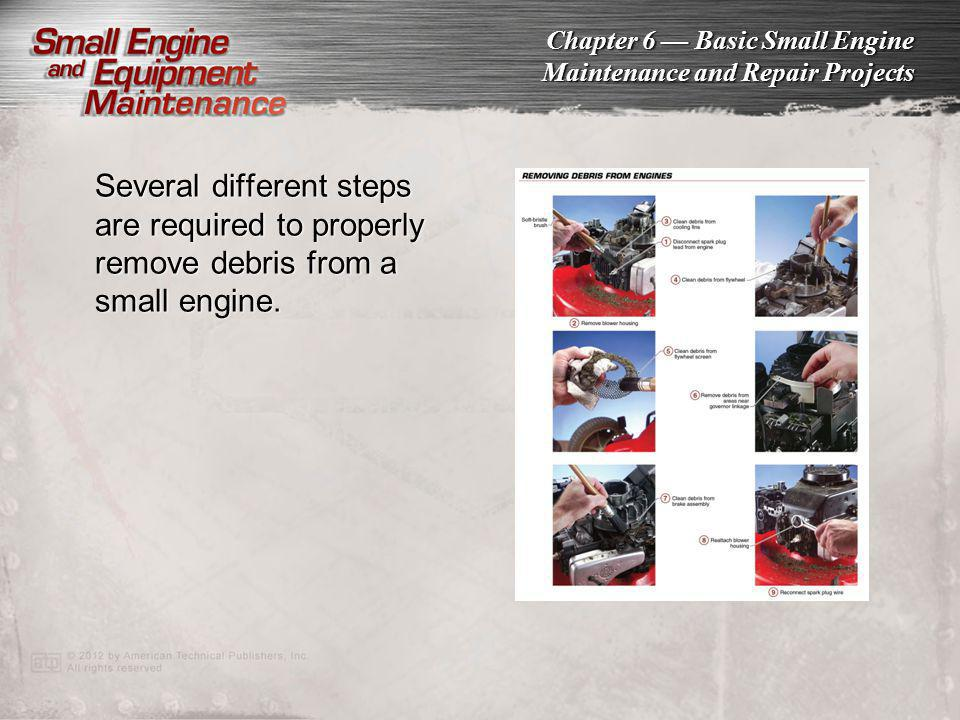 Several different steps are required to properly remove debris from a small engine.