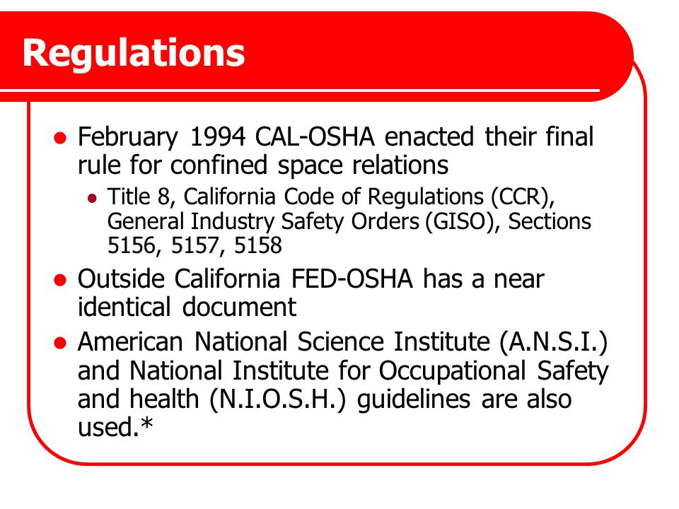 Regulations February 1994 CAL-OSHA enacted their final rule for confined space relations.