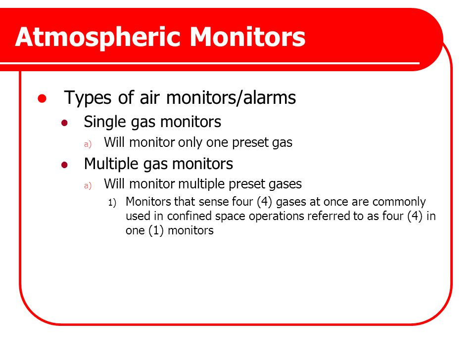 Atmospheric Monitors Types of air monitors/alarms Single gas monitors