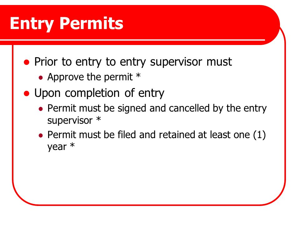 Entry Permits Prior to entry to entry supervisor must