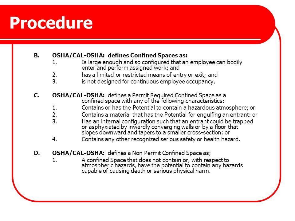 Procedure B. OSHA/CAL-OSHA: defines Confined Spaces as: