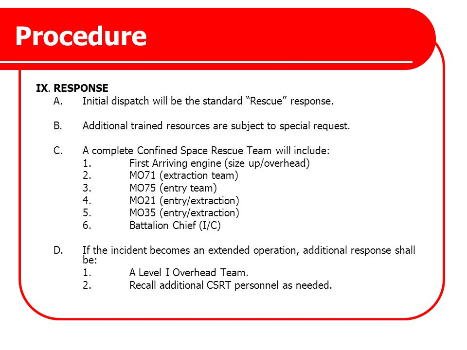 Procedure IX. RESPONSE. A. Initial dispatch will be the standard Rescue response. B. Additional trained resources are subject to special request.