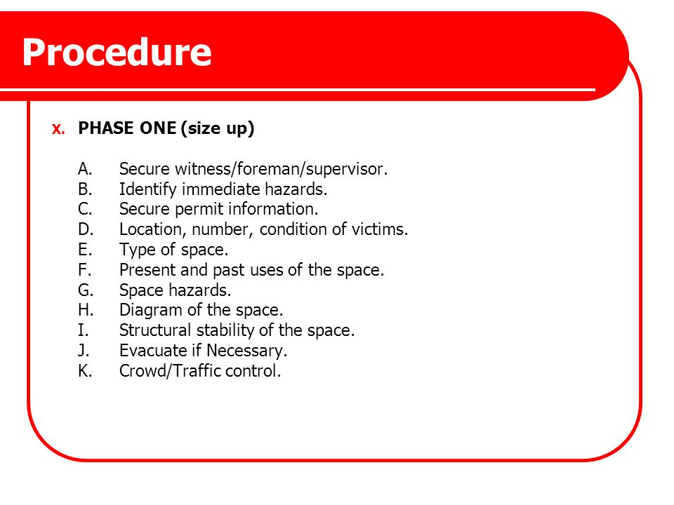 Procedure PHASE ONE (size up) A. Secure witness/foreman/supervisor.