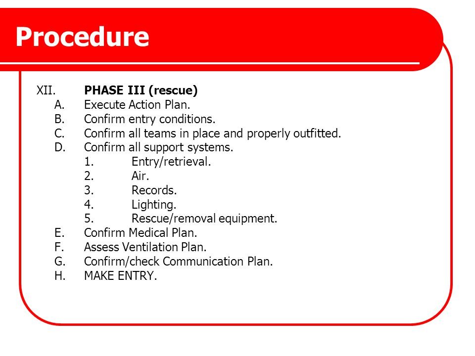 Procedure XII. PHASE III (rescue) A. Execute Action Plan.