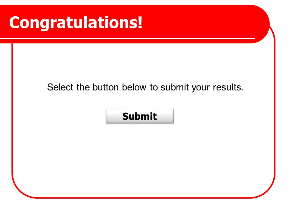 Select the button below to submit your results.