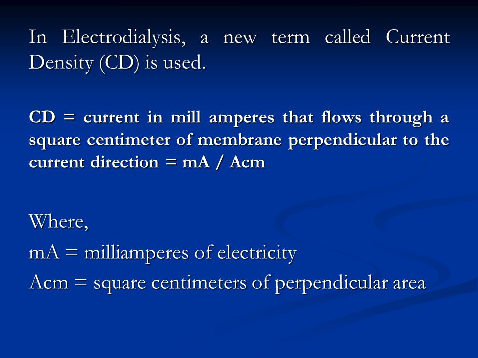In Electrodialysis, a new term called Current Density (CD) is used.