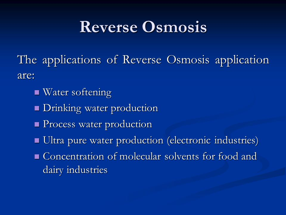 Reverse Osmosis The applications of Reverse Osmosis application are: