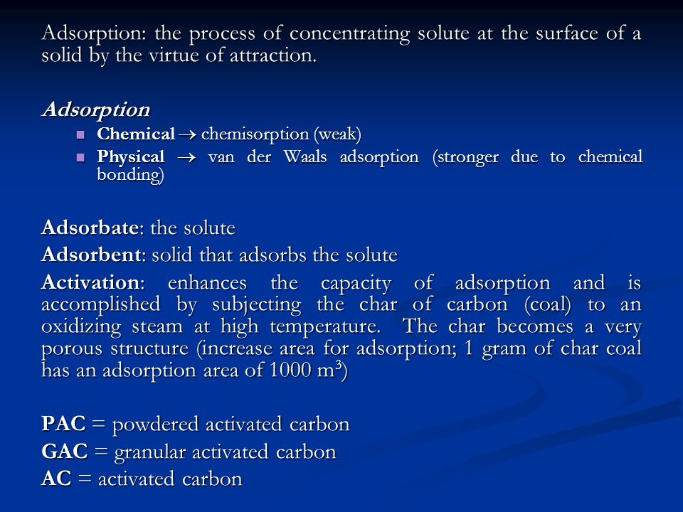 Adsorbent: solid that adsorbs the solute