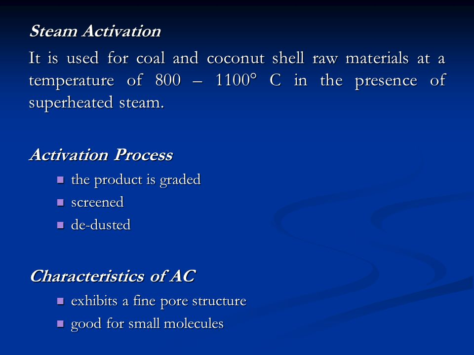 Steam Activation It is used for coal and coconut shell raw materials at a temperature of 800 – 1100 C in the presence of superheated steam.