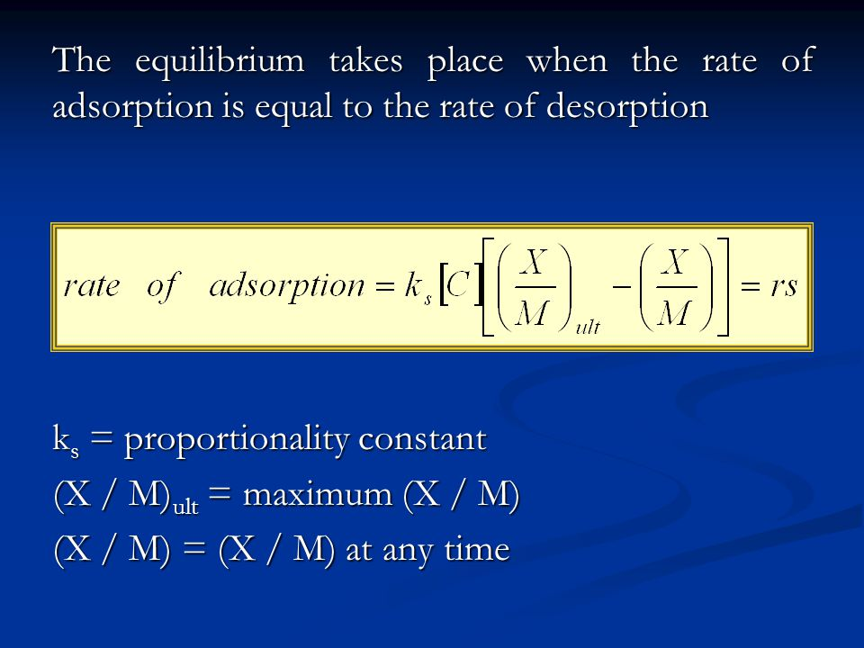 The equilibrium takes place when the rate of adsorption is equal to the rate of desorption