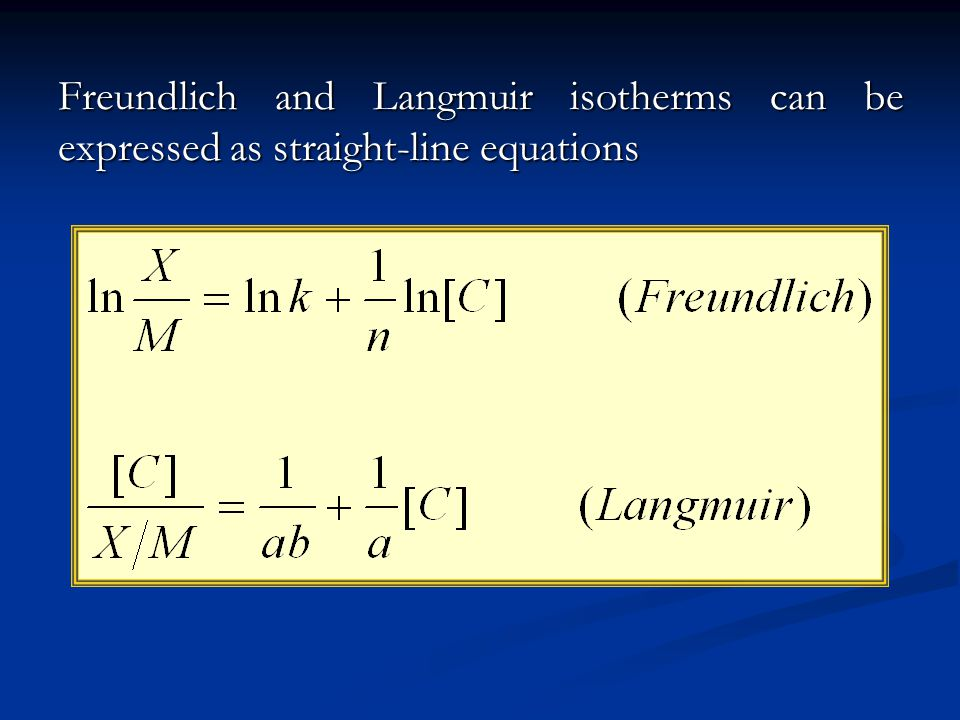 Freundlich and Langmuir isotherms can be expressed as straight-line equations
