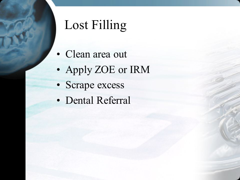 Lost Filling Clean area out Apply ZOE or IRM Scrape excess