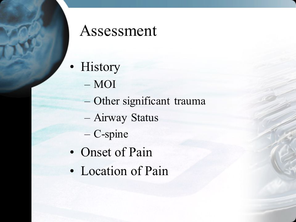 Assessment History Onset of Pain Location of Pain MOI