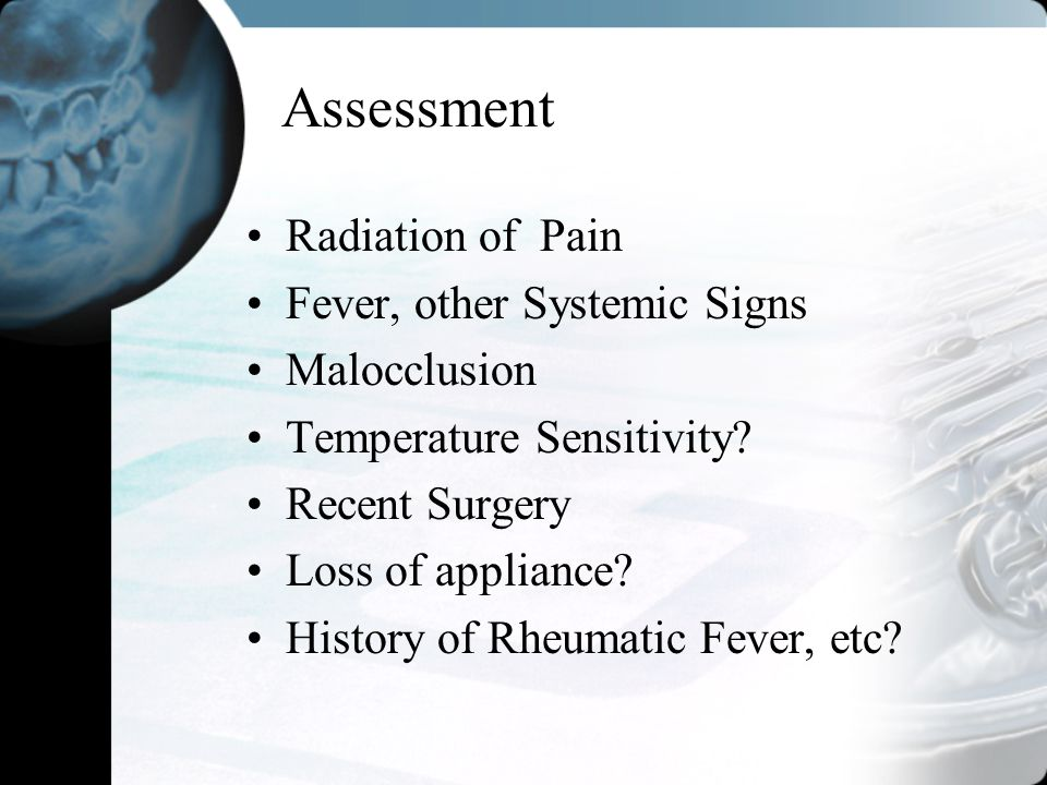 Assessment Radiation of Pain Fever, other Systemic Signs Malocclusion