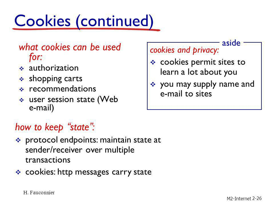 Cookies (continued) what cookies can be used for: how to keep state :