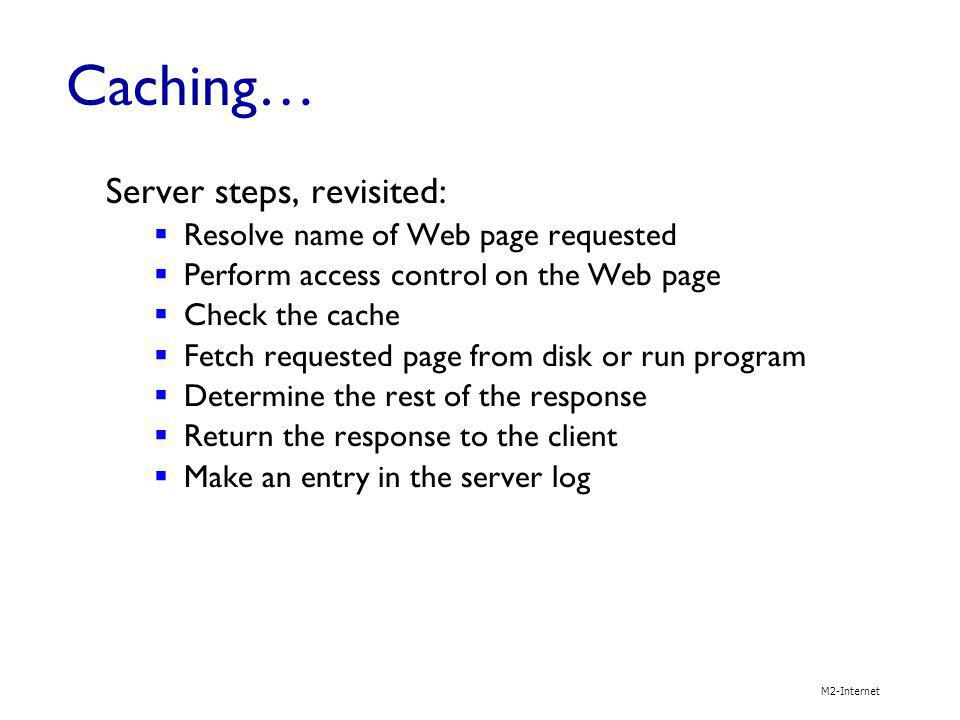 Caching… Server steps, revisited: Resolve name of Web page requested