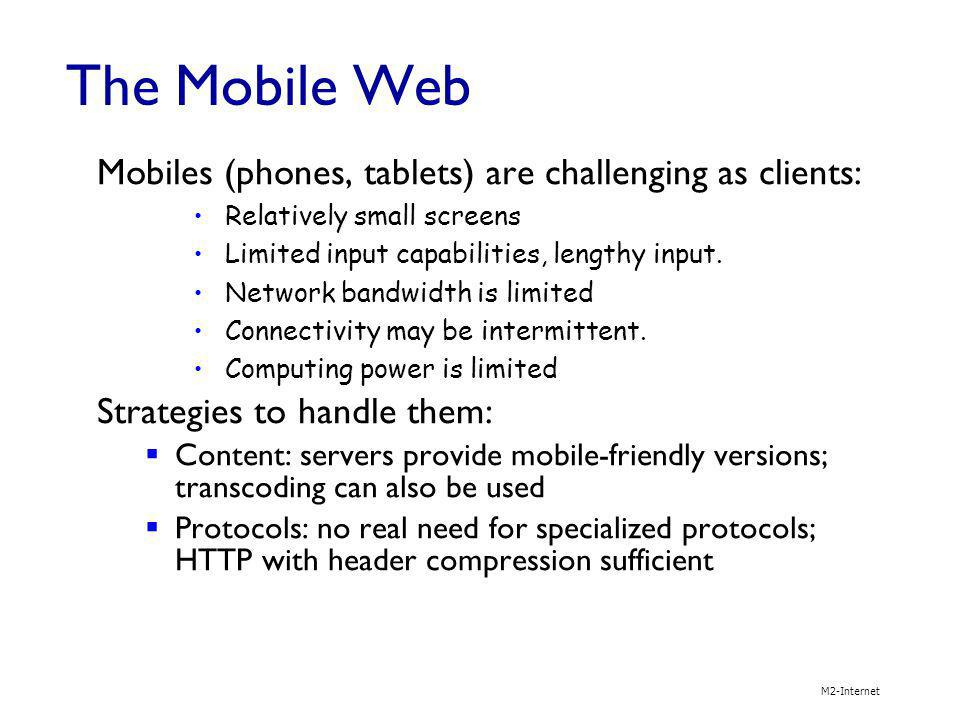The Mobile Web Mobiles (phones, tablets) are challenging as clients: