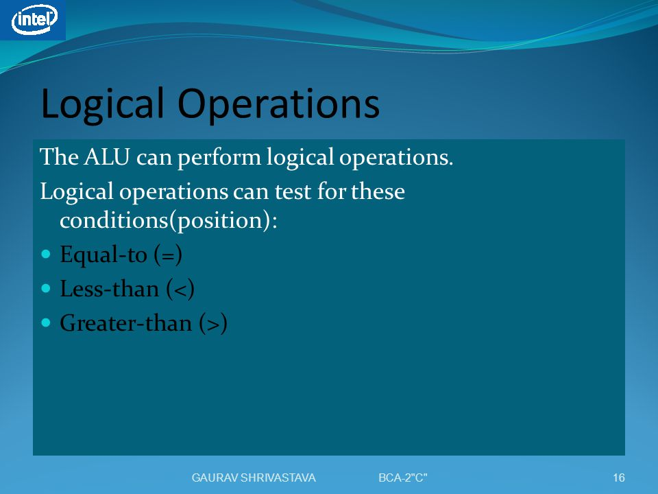 Logical Operations The ALU can perform logical operations.