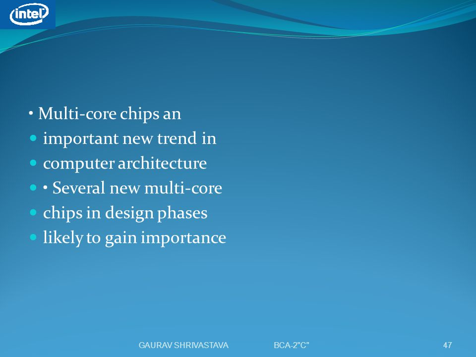 computer architecture • Several new multi-core chips in design phases