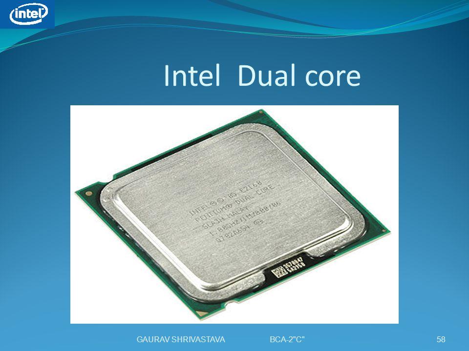 Intel Dual core GAURAV SHRIVASTAVA BCA-2 C