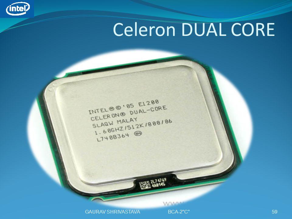 Celeron DUAL CORE GAURAV SHRIVASTAVA BCA-2 C
