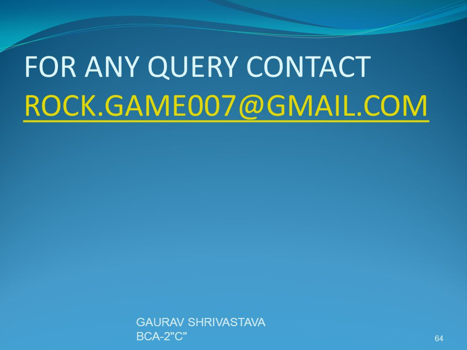 FOR ANY QUERY CONTACT ROCK.GAME007@GMAIL.COM